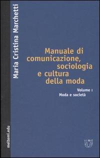 Manuale di comunicazione, sociologia e cultura della moda. Vol. 1: Moda e società