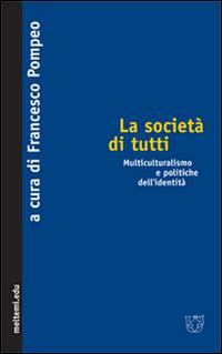 La società di tutti. Multiculturalismo e politiche dell'identità