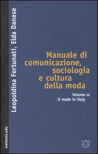 Manuale di comunicazione, sociologia e cultura della moda. Vol. 3: Il made in Italy