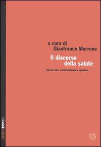 Il discorso della salute. Verso una sociosemiotica medica. Atti del XXXII congresso (Spoleto, 29 ottobre1 novembre 2004)