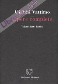 Gianni Vattimo. Opere complete. Volume introduttivo