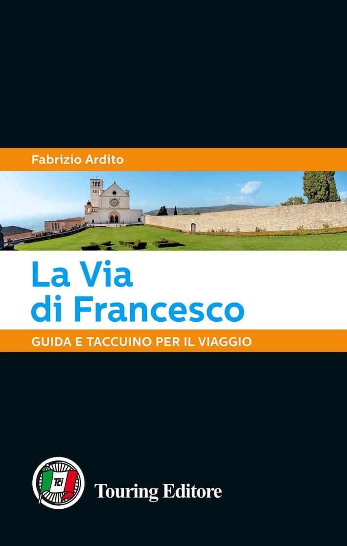 La via di Francesco. Guida e taccuino per il viaggio