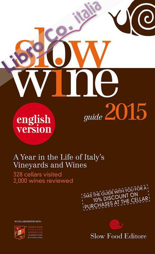 Slow wine 2015. A year in the life of Italy's vineyards and wines