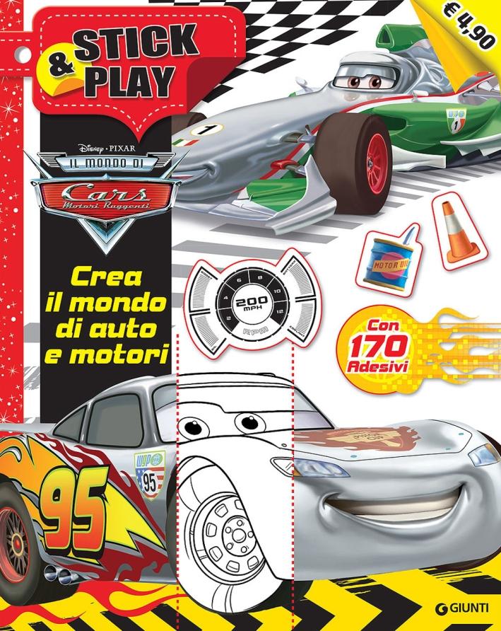 Crea il mondo di auto e motori. Stick & play. Cars. Con adesivi. Ediz. illustrata