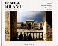 Incontrando Milano. 2 autori, 2 epoche, 2 sguardi. Ediz. italiana e inglese