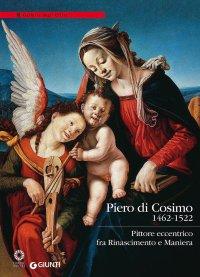 """Piero di Cosimo (1462-1522). Pittore Fiorentino """"Eccentrico"""" fra Rinascimento e Maniera"""