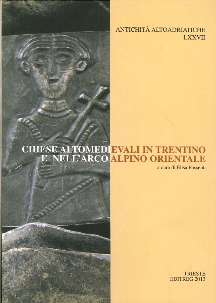Antichità Altoadriatiche. 77. Chiese altomedievali in Trentino e nell'arco alpino orientale