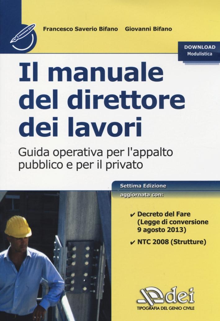Il manuale del direttore dei lavori. Guida operativa per l'appalto pubblico e per il privato