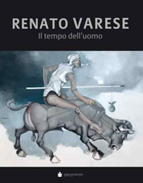 Renato Varese. Il tempo dell'uomo
