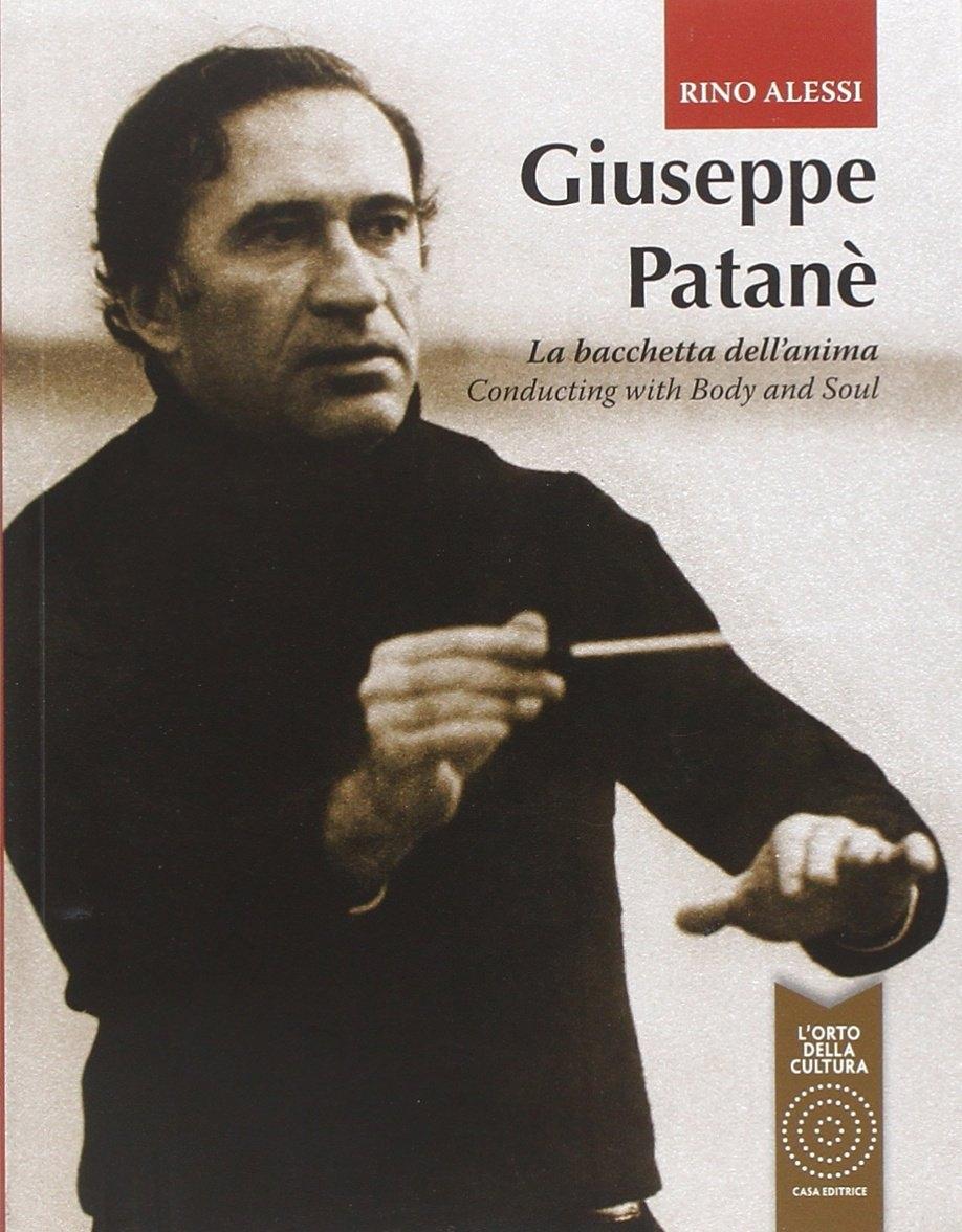 Giuseppe Patanè. La Bacchetta dell'Anima. Conducting With Body and Soul