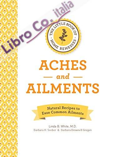 Little Book of Home Remedies, Aches and Ailments
