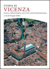 Storia di Vicenza. Dalla preistoria all'età contemporanea