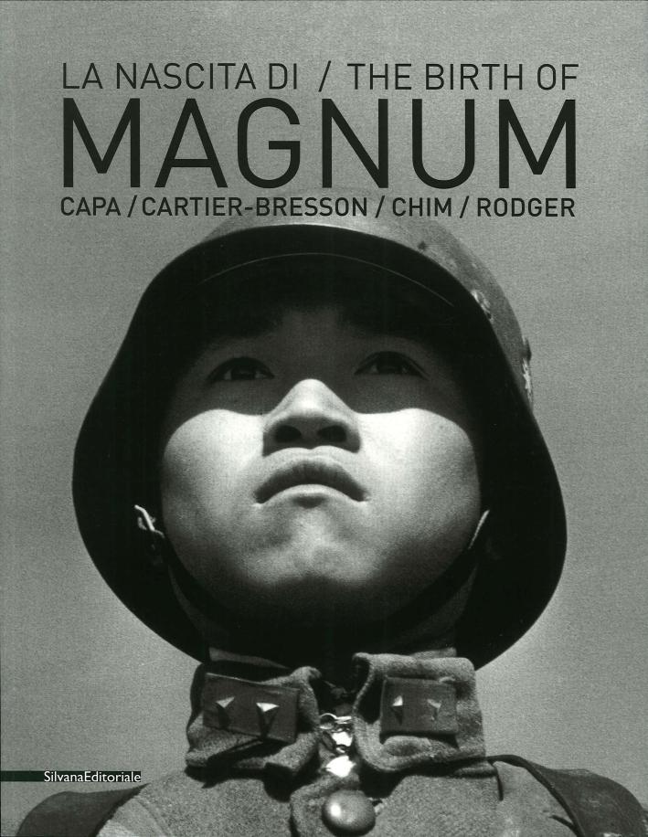 La Nascita di Magnum. The Birth of Magnum. Robert Capa, Henri Cartier-Bresson, George Rodger, David 'Chim' Seymour