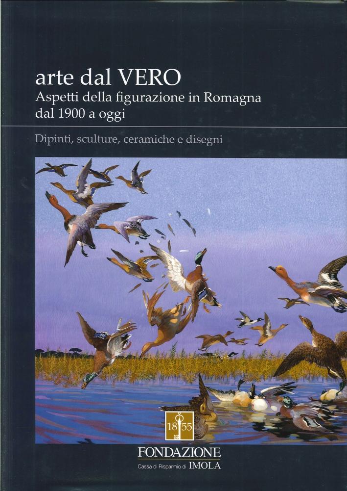 Arte dal Vero. Aspetti della Figurazione in Romagna dal 1900 a Oggi. Dipinti, Sculture, Ceramiche e Disegni