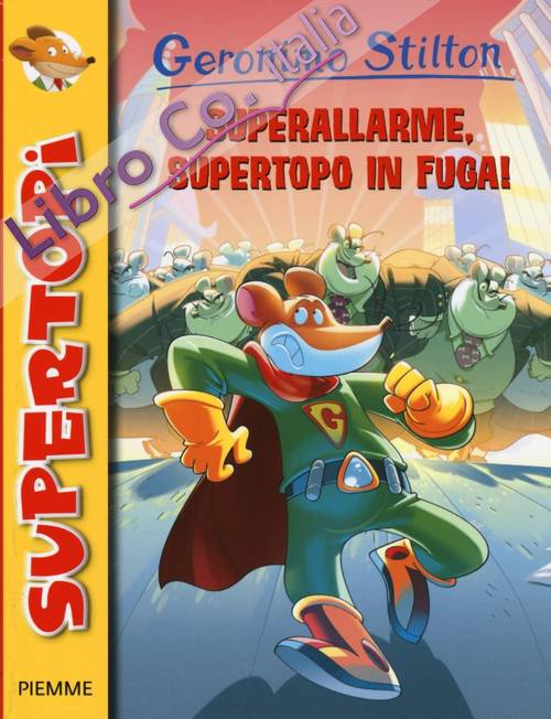 Superallarme, supertopo in fuga! Ediz. illustrata