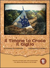 Il Timone la Croce il Giglio. Teoria e Prassi per uno Scoutismo Rys della Partenza e di Strada