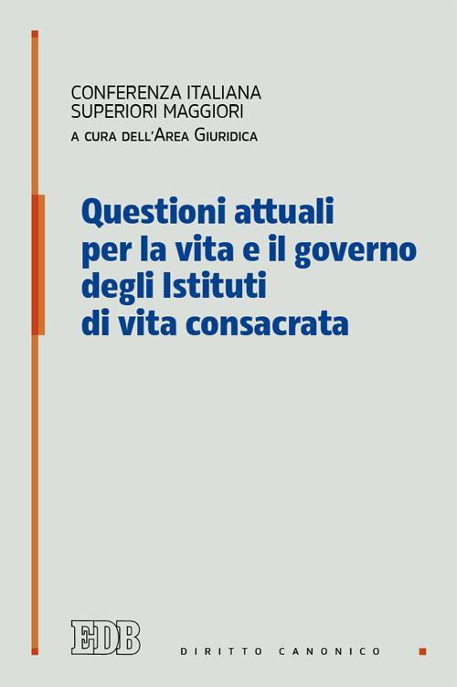 Questioni attuali per la vita e il governo degli istituti di vita consacrata