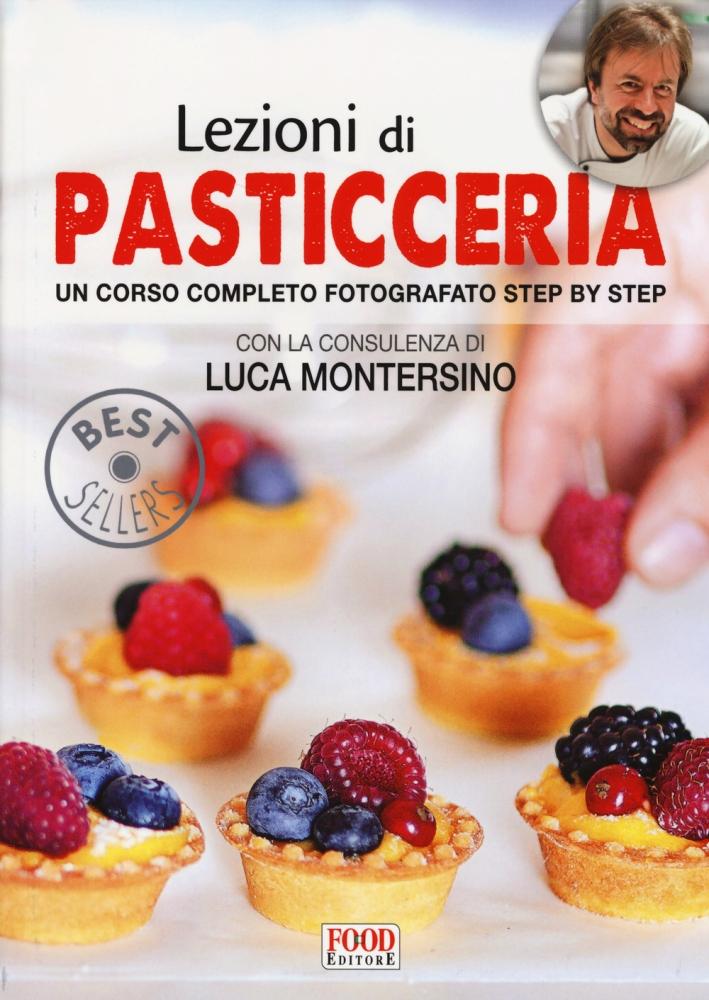Lezioni di pasticceria. Un corso completo fotografato step by step