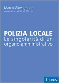 Polizia locale. Le singolarità di un organo amministrativo