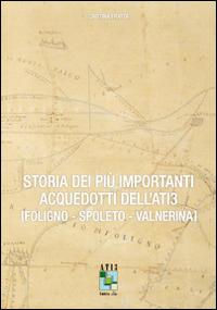 Storia dei più importanti acquedotti dell'Ati3. Foligno, Spoleto, Valnerina