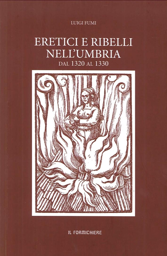 Eretici e ribelli nell'Umbria dal 1320 al 1330. Studiati su documenti inediti dell'Archivio segreto Vaticano
