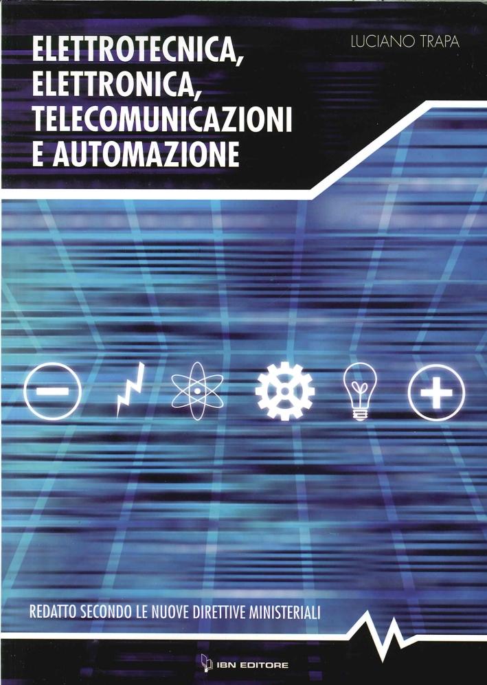 Elettronica, Elettrotecnica, Telecomunicazioni e Automazione. Redatto Secondo le Nuove Direttiva Ministeriali
