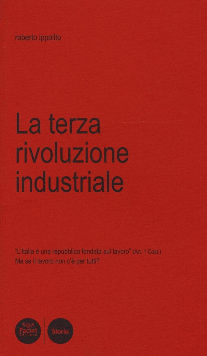 La terza rivoluzione industriale. L'Italia è una Repubblica fondata sul lavoro (art. 1 cost.) ma se il lavoro non c'è per tutti?