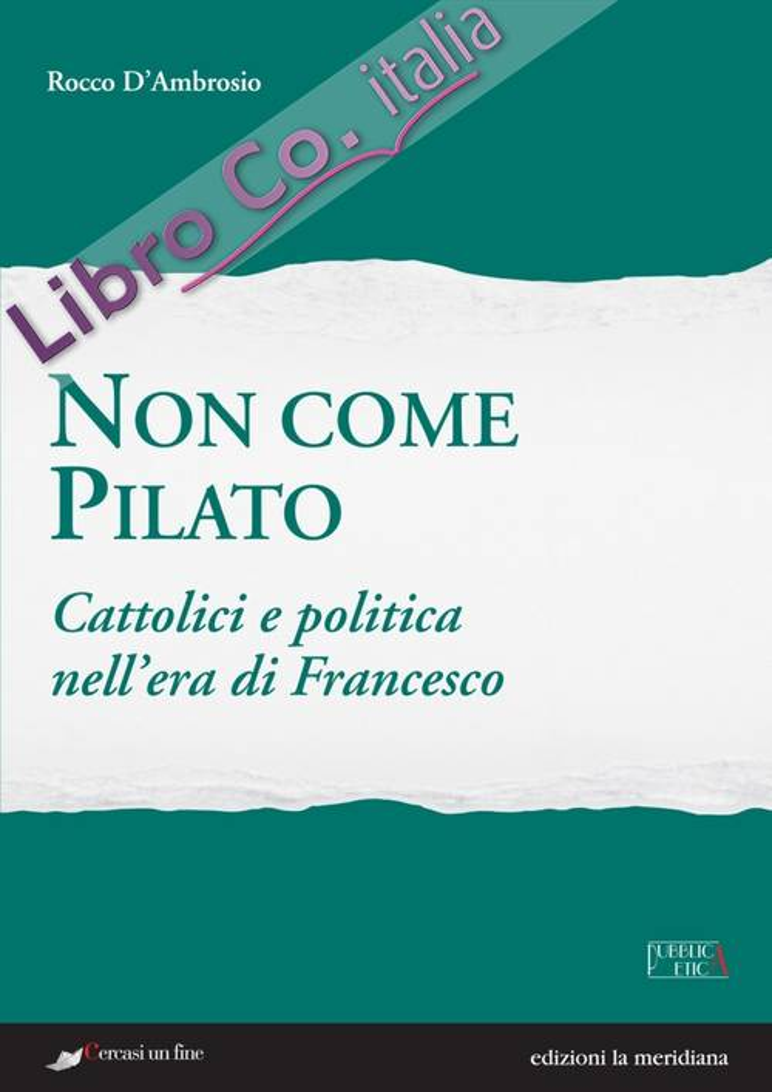 Non come Pilato. Cattolici e politica nell'era di Francesco