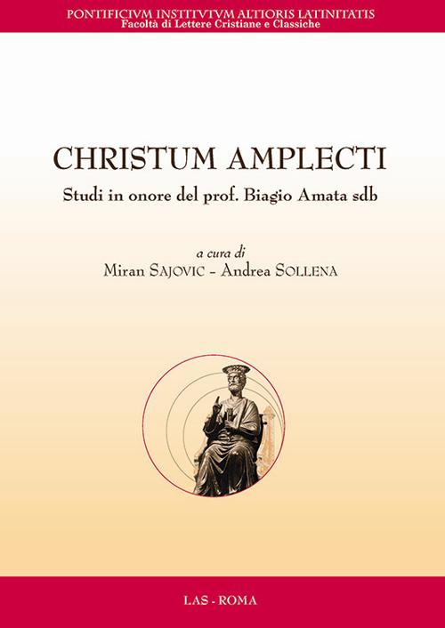 Christum amplecti. Studi in onore del prof. Biagio Amata sdb. Testo latino a fronte