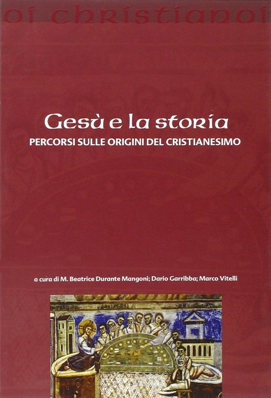 Gesù e la storia. Percorsi sulle origini del cristianesimo