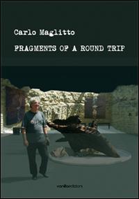Carlo Maglitto. Fragments of a round trip
