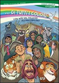 ...Di tutti i colori! Con Noè dal diluvio arcobaleno. Liturgia del campo scuola 2015
