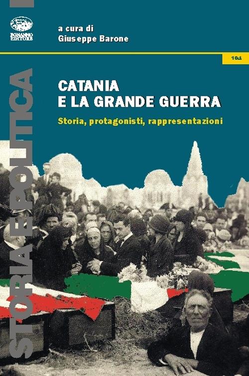 Catania e la grande guerra. Storia, protagonisti, rappresentazioni