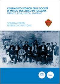 Censimento storico delle società di mutuo soccorso in Toscana. Firenze, Pisa, Lucca, Livorno. Con cd