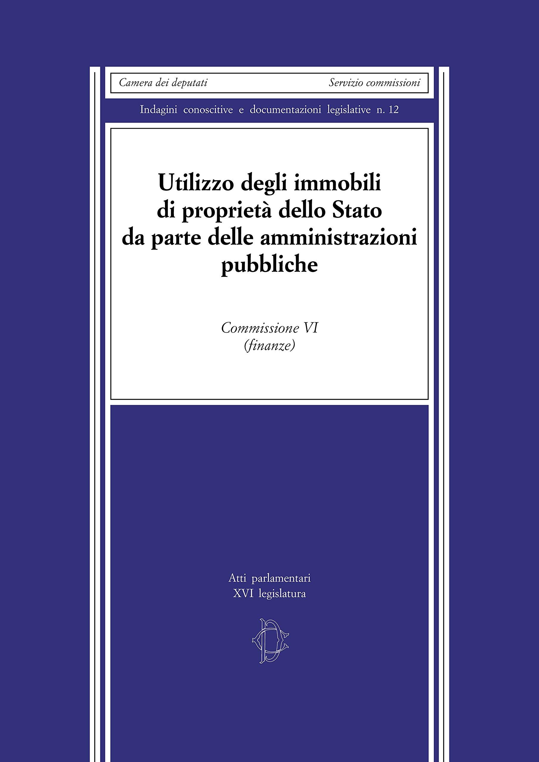 Utilizzo degli immobili di proprietà dello Stato da parte delle amministrazioni pubbliche. Commissione VI (finanze)
