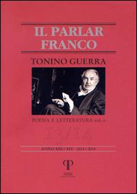 Tonino Guerra. Vol. 2: Poesia e Letteratura. Il Parlar Franco. 13/14 Anno XIII/XIV - 2013/2014