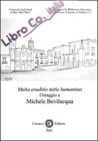 Multa eruditio mitis humanitas. Omaggio a Michele Bevilacqua
