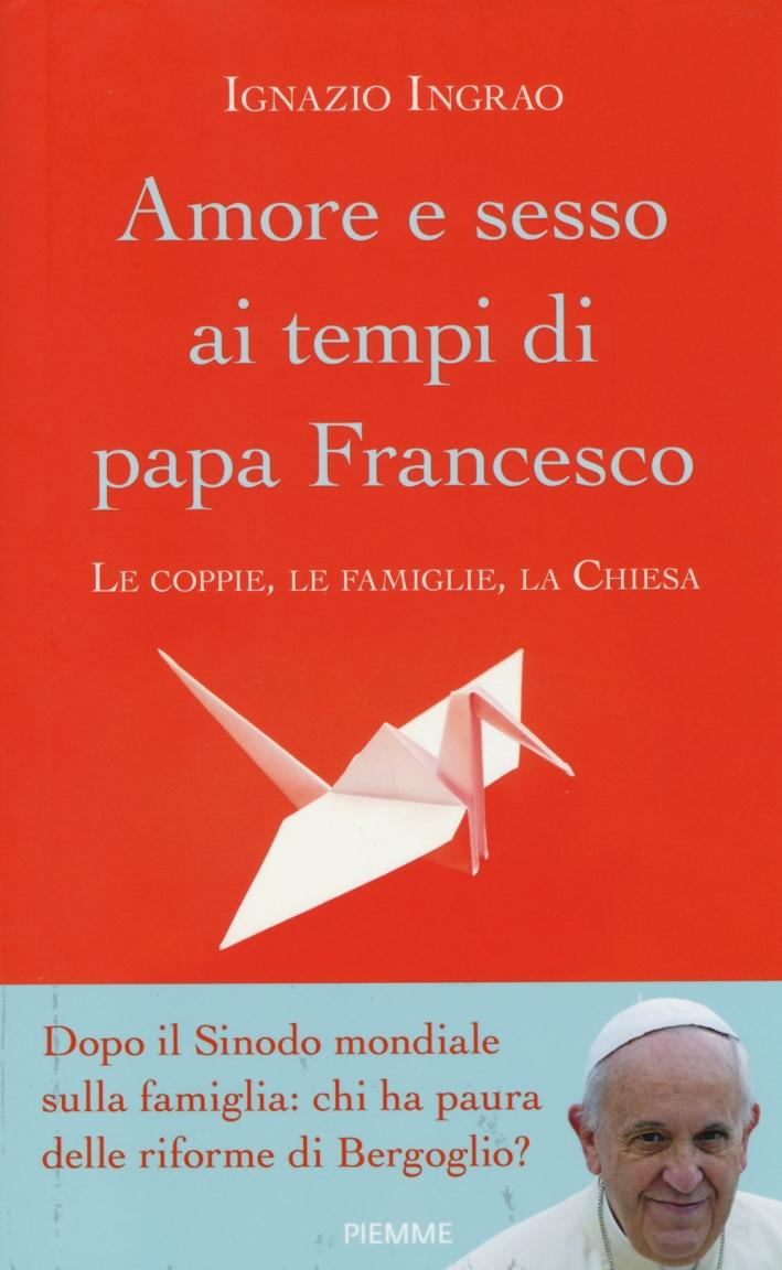 Amore e sesso ai tempi di papa Francesco. Le coppie, le famiglie, la Chiesa