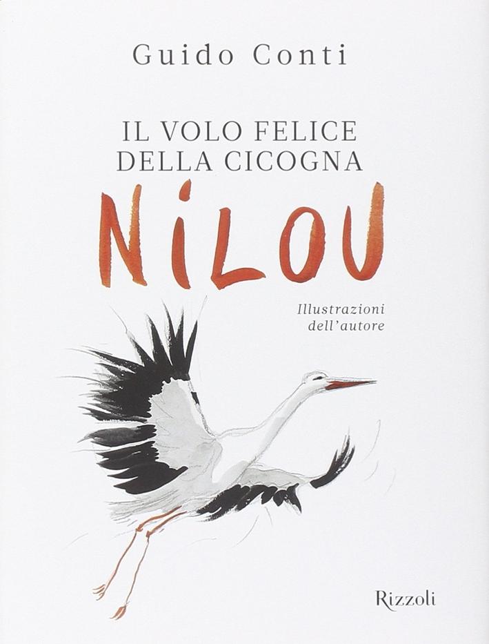 Il volo felice della cicogna Nilou. Ediz. illustrata