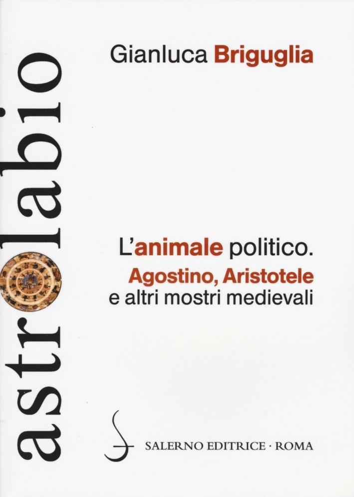 L'animale politico. Agostino, Aristotele e altri mostri medievali