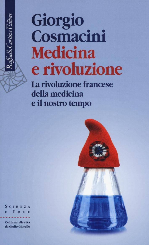 Medicina e rivoluzione. La rivoluzione francese della medicina e il nostro tempo
