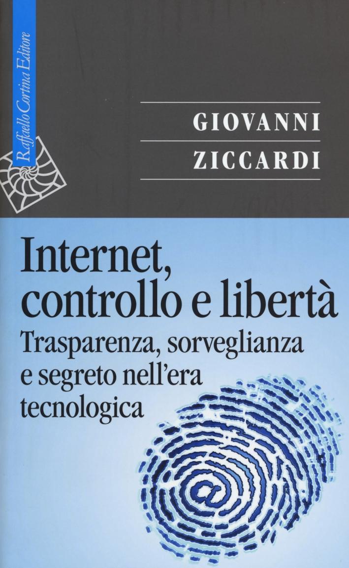 Internet, controllo e libertà. Trasparenza, sorveglianza e segreto nell'era tecnologica