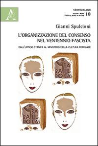 L'organizzazione del consenso nel ventennio fascista. Dall'ufficio stampa al ministero della cultura popolare