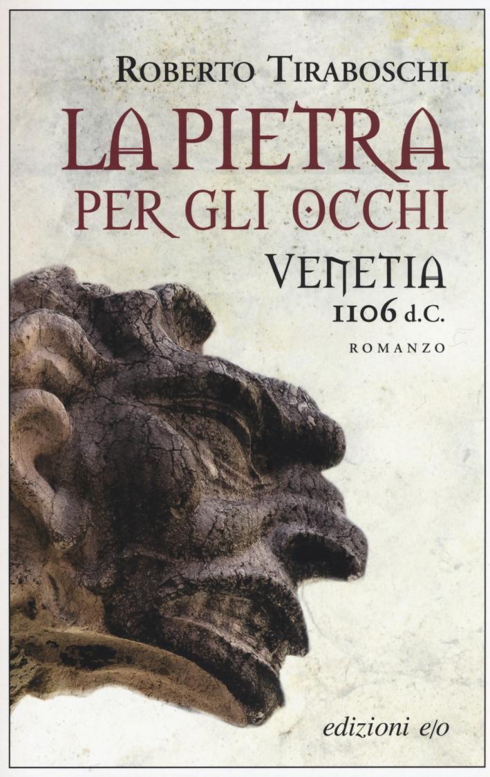 La pietra per gli occhi. Venetia 1106 d. C
