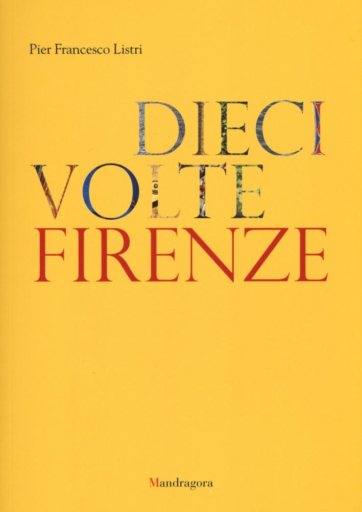 Dieci volte Firenze. Ediz. illustrata