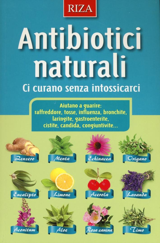 Antibiotici naturali. Ci curano senza intossicarci