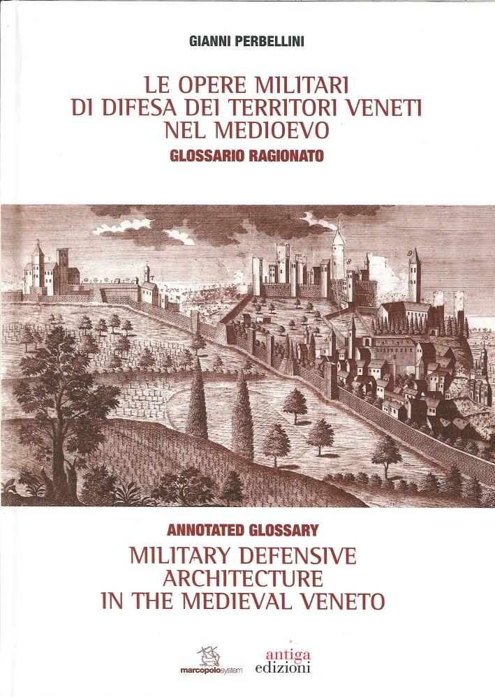 Le Opere Militari di Difesa dei Territori Veneti nel Medioevo con Glossario Ragionato. Military Defensive Architecture in the Medieval Veneto
