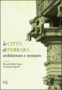 La città di Ferrara. Architettura e restauro