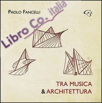 Tra musica e architettura. Dalle lacune all'interpretazione, dall'esecuzione al restauro