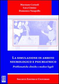 La simulazione in ambito neurologico e psichiatrico. Problematiche cliniche e medico-legali